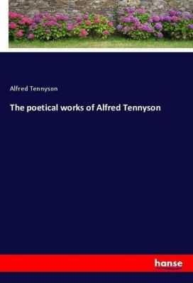 The poetical works of Alfred Tennyson, Alfred Tennyson