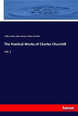 The Poetical Works of Charles Churchill, William Tooke, James Hannay, Charles Churchill