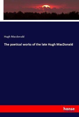 The poetical works of the late Hugh MacDonald, Hugh MacDonald