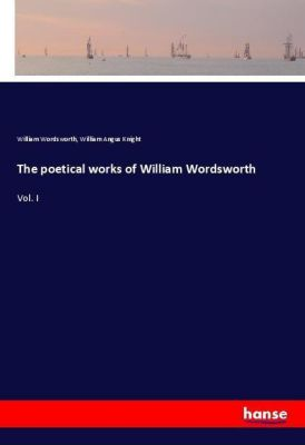 The poetical works of William Wordsworth, William Wordsworth, William Angus Knight