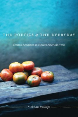 The Poetics of the Everyday, Siobhan Phillips