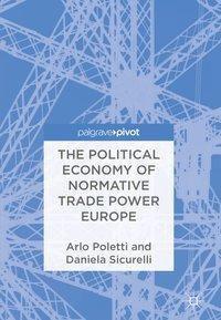 The Political Economy of Normative Trade Power Europe, Arlo Poletti, Daniela Sicurelli