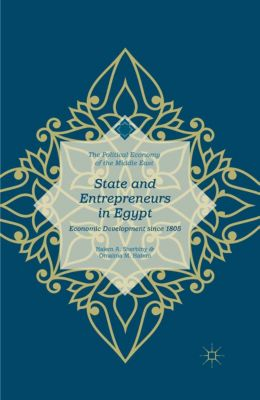The Political Economy of the Middle East: State and Entrepreneurs in Egypt, Naiem A. Sherbiny, Omaima M. Hatem