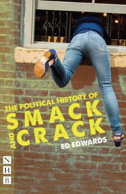 The Political History of Smack and Crack (NHB Modern Plays), Ed Edwards
