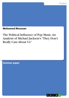 The Political Influence of Pop Music. An Analysis of Michael Jackson's They Don't Really Care About Us, Mohamed Rhounan