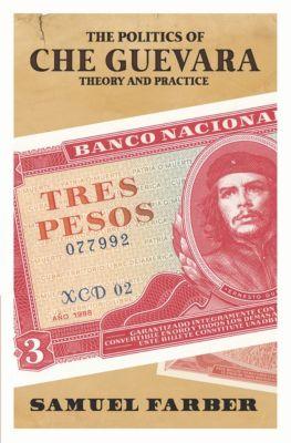 The Politics of Che Guevara, Samuel Farber