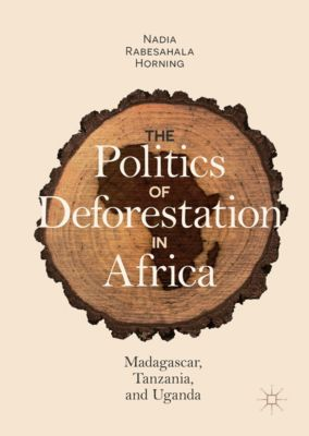 The Politics of Deforestation in Africa, Nadia Rabesahala Horning