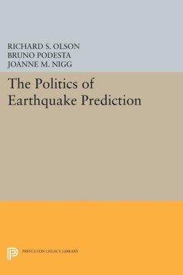 The Politics of Earthquake Prediction, Bruno Podesta, Joanne M. Nigg, Richard S. Olson