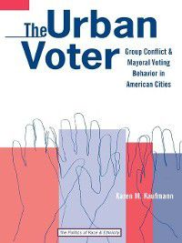 The Politics of Race and Ethnicity: The Urban Voter, Karen M. Kaufmann