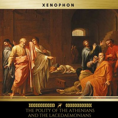 The Polity of the Athenians and the Lacedaemonians, Xenophon
