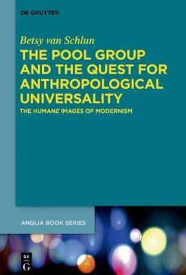 The Pool Group and the Quest for Anthropological Universality, Betsy van Schlun