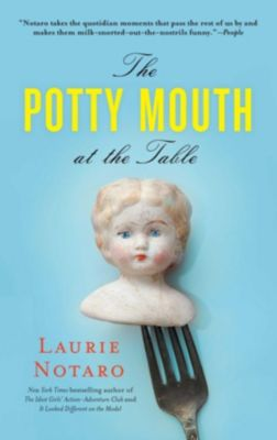 The Potty Mouth at the Table, Laurie Notaro