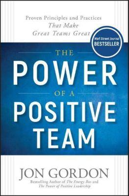 The Power of a Positive Team, Jon Gordon
