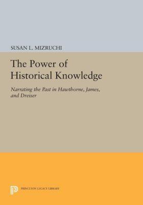 The Power of Historical Knowledge, Susan L. Mizruchi
