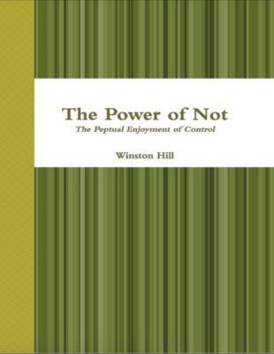 The Power of Not: The Perpetual Enjoyment of Control, Winston Hill