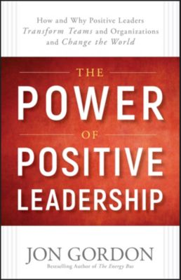 The Power of Positive Leadership, Jon Gordon