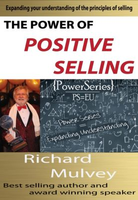 The Power of Positive Selling, Richard Mulvey