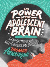The Power of the Adolescent Brain, Thomas Armstrong