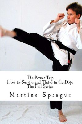 The Power Trip: How to Survive and Thrive in the Dojo, Martina Sprague