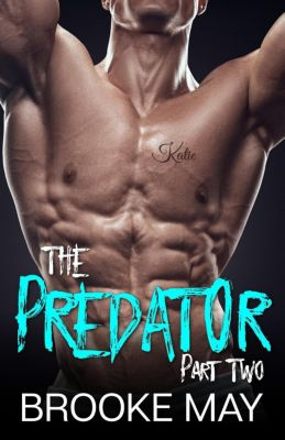 The Predator Series: The Predator: Part Two (The Predator Series, #2), Brooke May