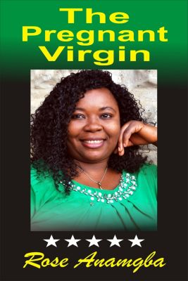 The Pregnant Virgin, Rose Anamgba