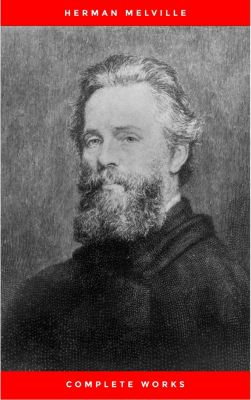 The Premium Complete Collection of Herman Melville (Annotated): (Collection Includes Moby Dick, Omoo, Redburn, The Confidence-Man, The Piazza Tales, Typee, White Jacket, Israel Potter, & More), Herman Melville