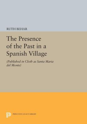 The Presence of the Past in a Spanish Village, Ruth Behar