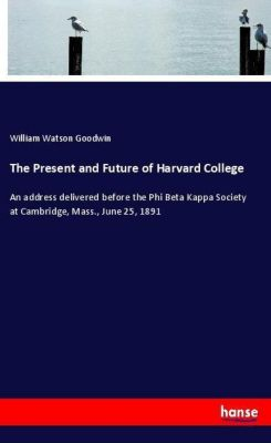 The Present and Future of Harvard College, William Watson Goodwin