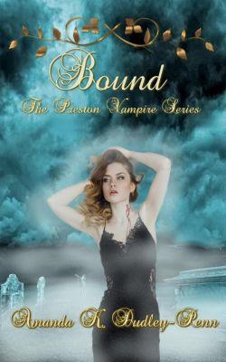 The Preston Vampire Series: Bound (The Preston Vampire Series, #1), Amanda K. Dudley-Penn