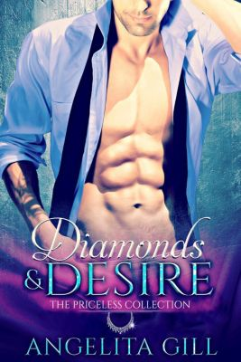 The Priceless Collection: Diamonds & Desire (The Priceless Collection, #1), Angelita Gill