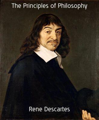 The Principles of Philosophy, Rene Descartes