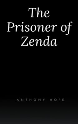 The Prisoner of Zenda (Hillgrove Classics Edition), Anthony Hope