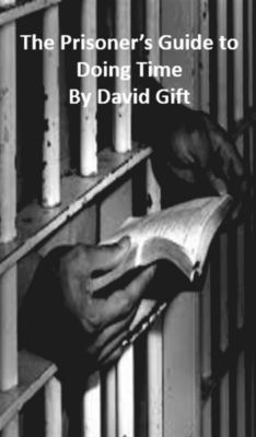 The Prisoner's Guide to Doing Time, David Gift