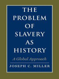 The Problem of Slavery as History, Joseph Miller