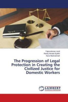 The Progression of Legal Protection in Creating the Civilized Justice for Domestic Workers, Fajlurrahman Jurdi, Rezky Amalia Syafiin, Nurul Mutmainnah