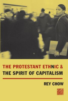 The Protestant Ethnic and the Spirit of Capitalism, Rey Chow