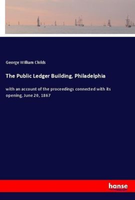 The Public Ledger Building, Philadelphia, George William Childs