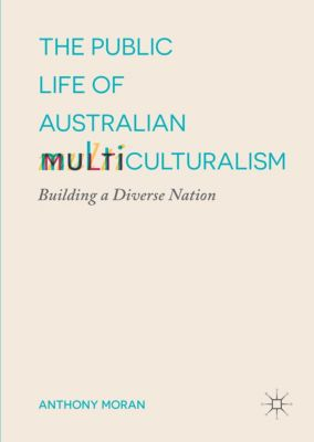 The Public Life of Australian Multiculturalism, Anthony Moran