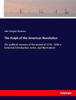 The Pulpit of the American Revolution, John Wingate Thornton