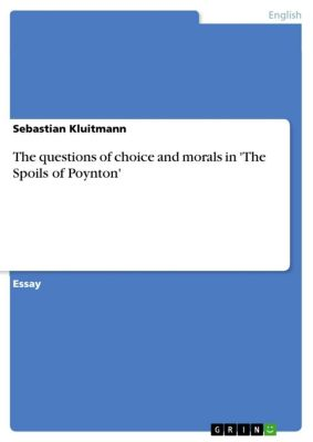 The questions of choice and morals in 'The Spoils of Poynton', Sebastian Kluitmann