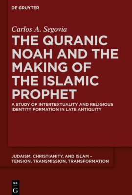 The Quranic Noah and the Making of the Islamic Prophet, Carlos A. Segovia