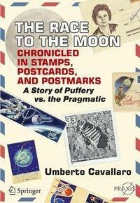 The Race to the Moon Chronicled in Stamps, Postcards, and Postmarks, Umberto Cavallaro