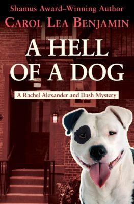The Rachel Alexander and Dash Mysteries: A Hell of a Dog, Carol Lea Benjamin