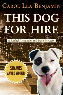 The Rachel Alexander and Dash Mysteries: This Dog for Hire, Carol Lea Benjamin