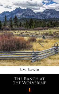 The Ranch at the Wolverine, B.M. Bower