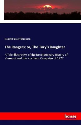 The Rangers; or, The Tory's Daughter, Daniel Pierce Thompson
