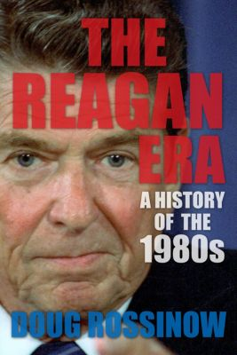 The Reagan Era, Doug Rossinow