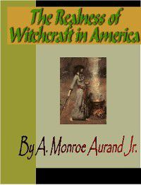 The Realness of Witchcraft in America, Jr. A. Monroe Aurand
