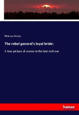 The rebel general's loyal bride:, Marcus Avery