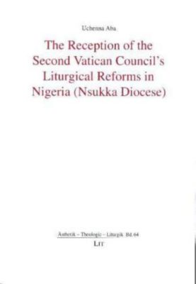 The Reception of the Second Vatican Council's Liturgical Reforms in Nigeria (Nsukka Diocese), Uchenna Aba